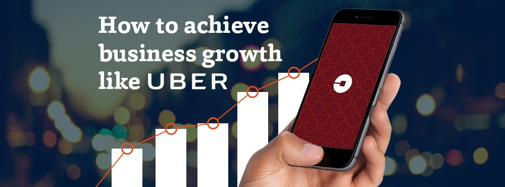 How to acheive business growth like Uber