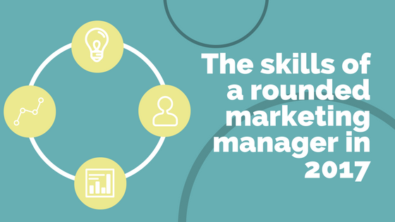 The skills of a rounded marketing manager in 2017